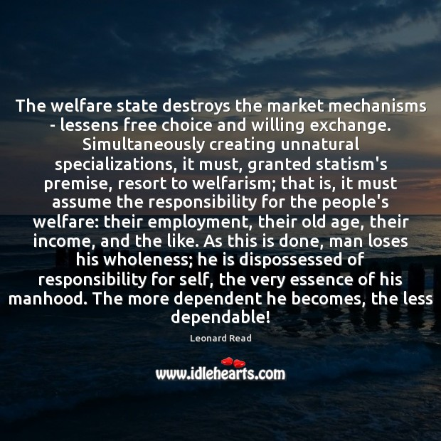 The welfare state destroys the market mechanisms – lessens free choice and Image