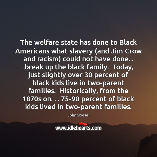 The welfare state has done to Black Americans what slavery (and Jim Break Up Quotes Image