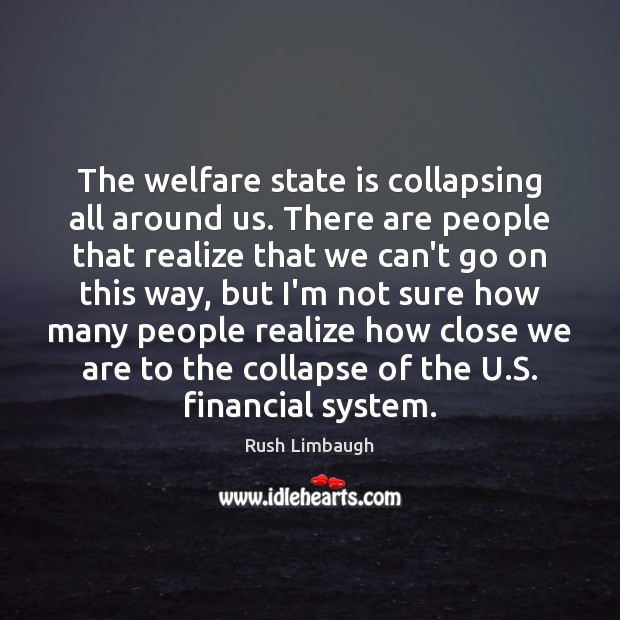 The welfare state is collapsing all around us. There are people that Image