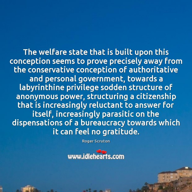 The welfare state that is built upon this conception seems to prove Image