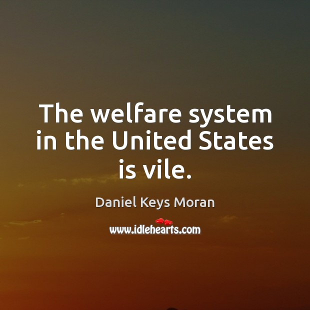 The welfare system in the United States is vile. Daniel Keys Moran Picture Quote