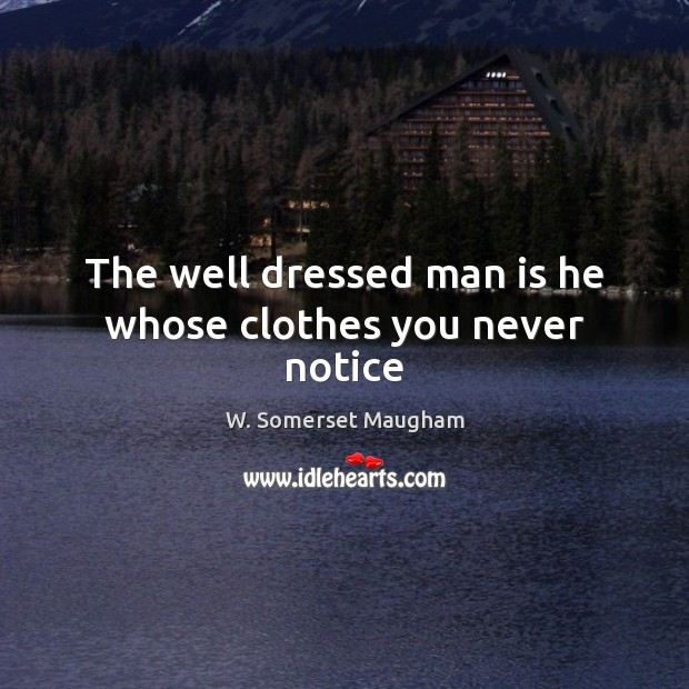 Image, The well dressed man is he whose clothes you never notice