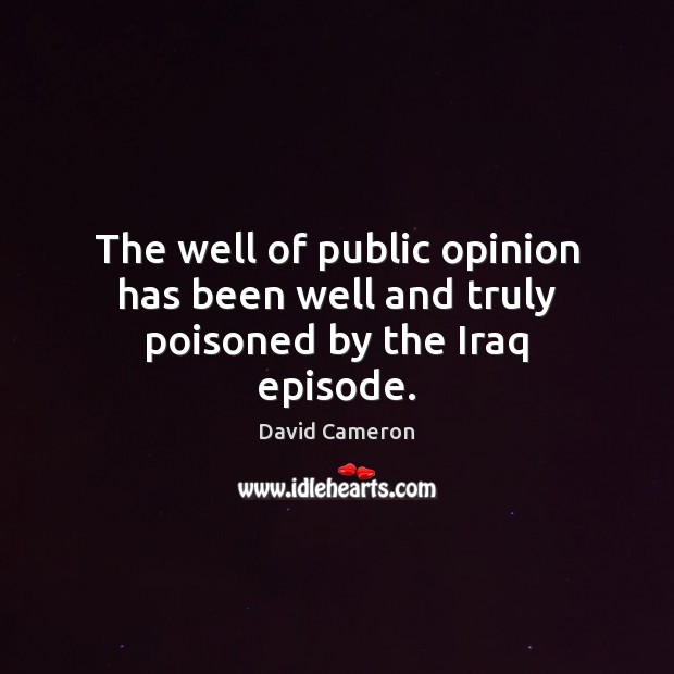 Image, The well of public opinion has been well and truly poisoned by the Iraq episode.