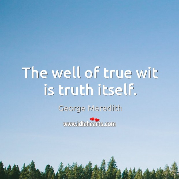 Image, The well of true wit is truth itself.