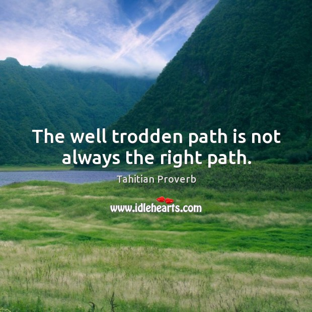 The well trodden path is not always the right path. Tahitian Proverbs Image