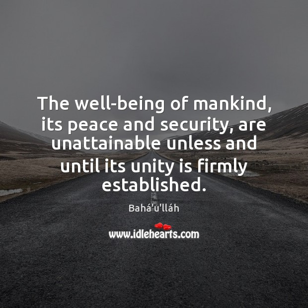 Image, The well-being of mankind, its peace and security, are unattainable unless and