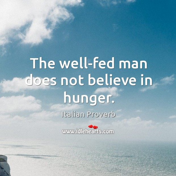 Image, The well-fed man does not believe in hunger.