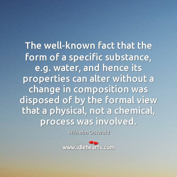 The well-known fact that the form of a specific substance, e.g. Wilhelm Ostwald Picture Quote