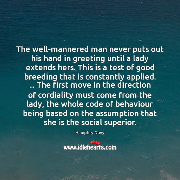 The well-mannered man never puts out his hand in greeting until a Image
