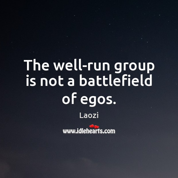 Image, The well-run group is not a battlefield of egos.
