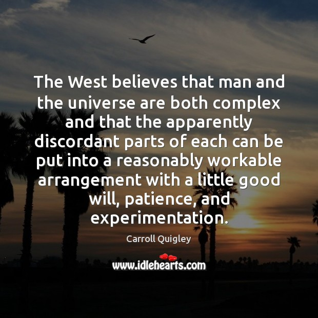 The West believes that man and the universe are both complex and Carroll Quigley Picture Quote