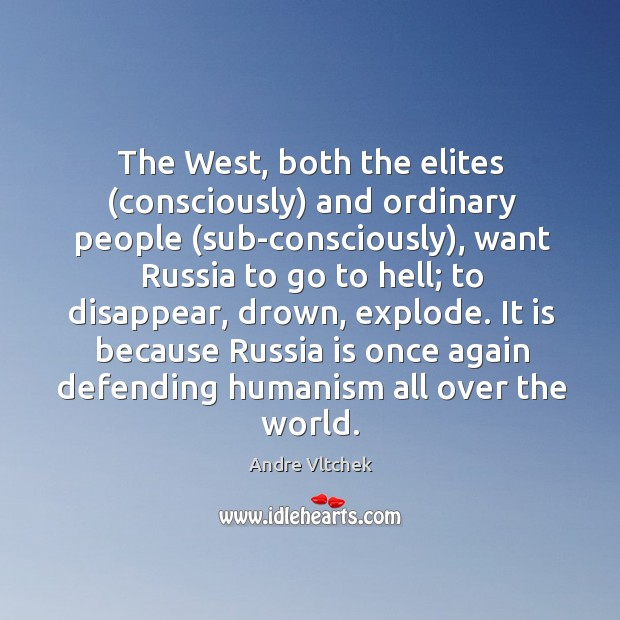 The West, both the elites (consciously) and ordinary people (sub-consciously), want Russia Andre Vltchek Picture Quote