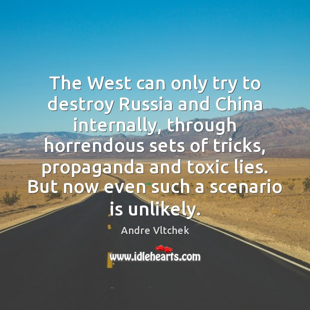 The West can only try to destroy Russia and China internally, through Andre Vltchek Picture Quote