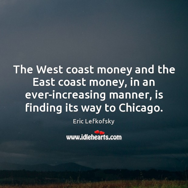 The West coast money and the East coast money, in an ever-increasing Image