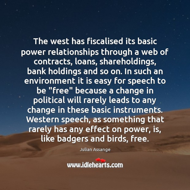 The west has fiscalised its basic power relationships through a web of Julian Assange Picture Quote