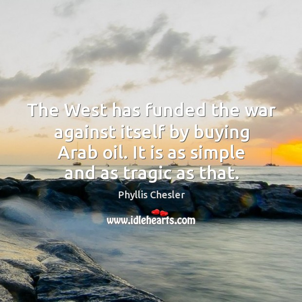 The West has funded the war against itself by buying Arab oil. Image