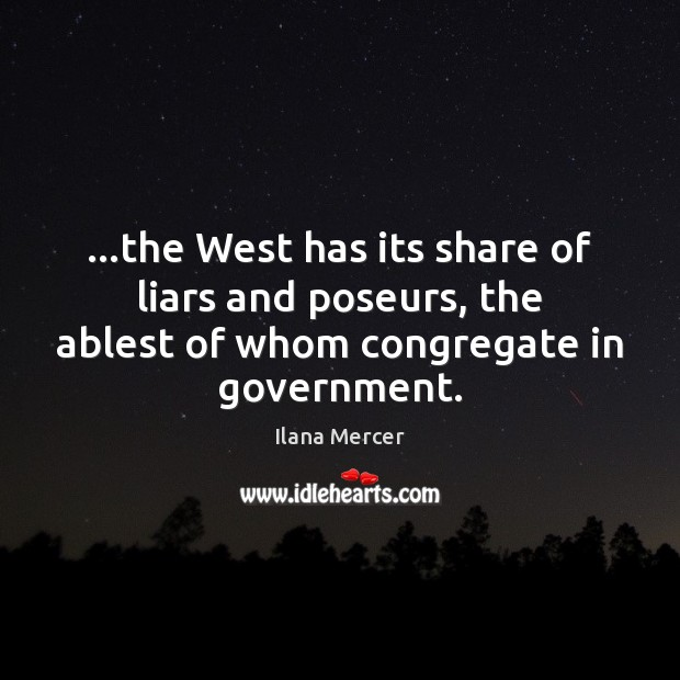 …the West has its share of liars and poseurs, the ablest of Ilana Mercer Picture Quote