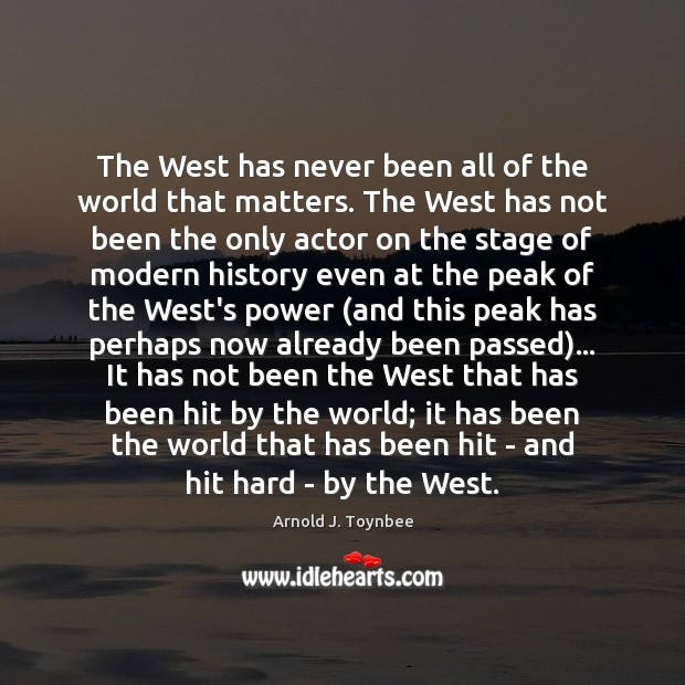 The West has never been all of the world that matters. The Arnold J. Toynbee Picture Quote