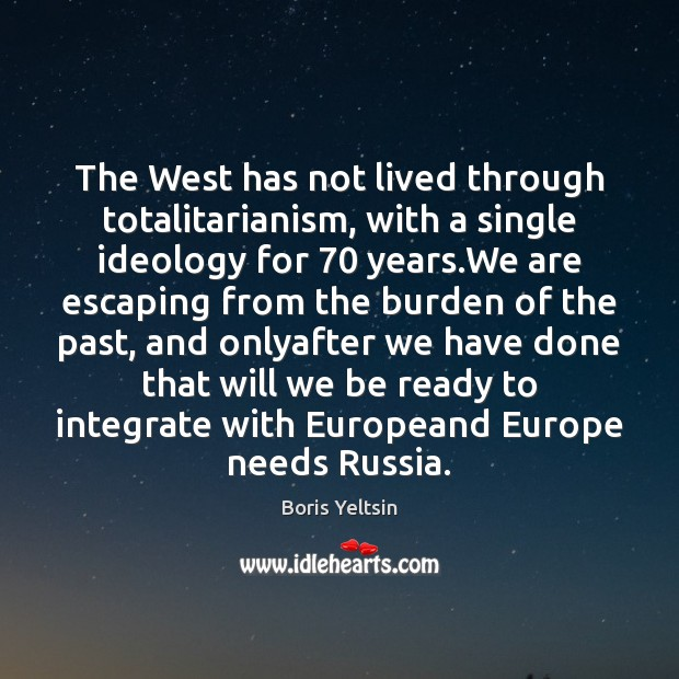The West has not lived through totalitarianism, with a single ideology for 70 Image