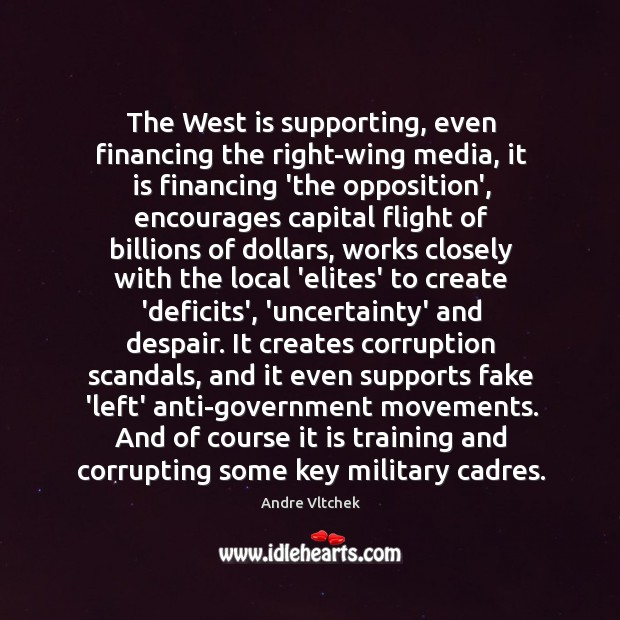 The West is supporting, even financing the right-wing media, it is financing Andre Vltchek Picture Quote