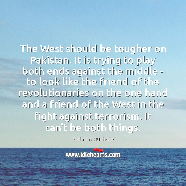 The West should be tougher on Pakistan. It is trying to play Image