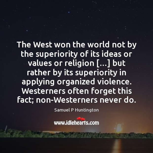 The West won the world not by the superiority of its ideas Image