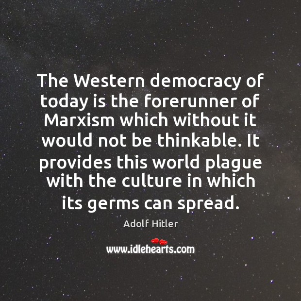 The Western democracy of today is the forerunner of Marxism which without Image