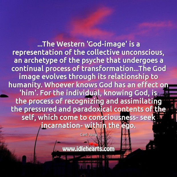 Image, …The Western 'God-image' is a representation of the collective unconscious, an archetype