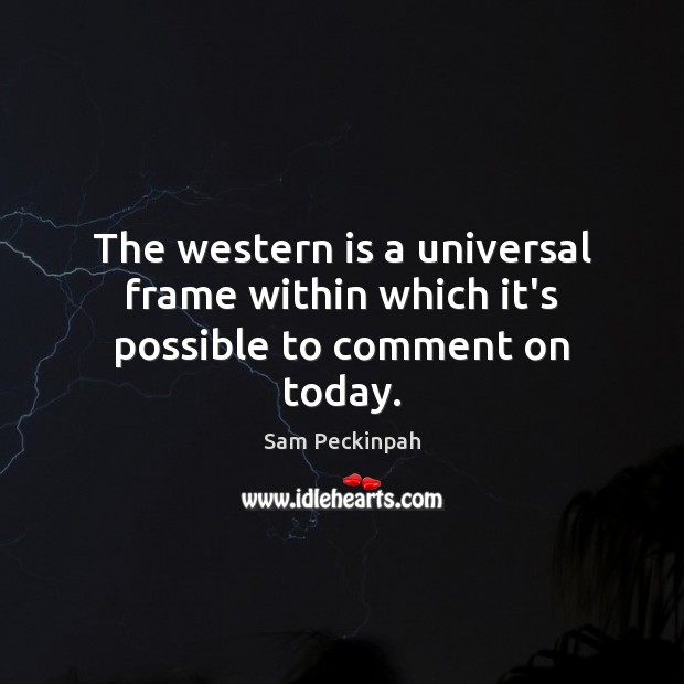 The western is a universal frame within which it's possible to comment on today. Image