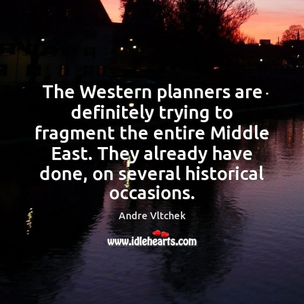 The Western planners are definitely trying to fragment the entire Middle East. Andre Vltchek Picture Quote