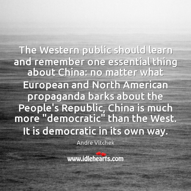 The Western public should learn and remember one essential thing about China: Andre Vltchek Picture Quote