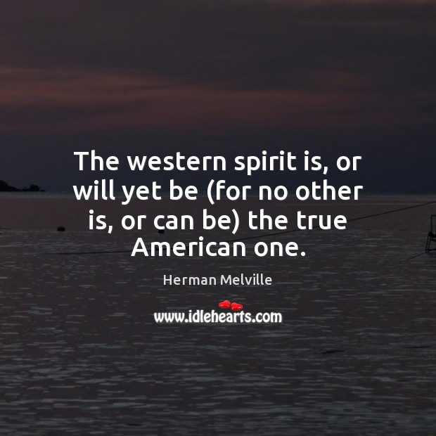 The western spirit is, or will yet be (for no other is, or can be) the true American one. Image