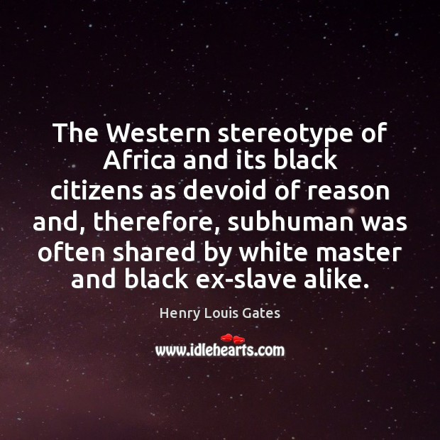 Image, The Western stereotype of Africa and its black citizens as devoid of