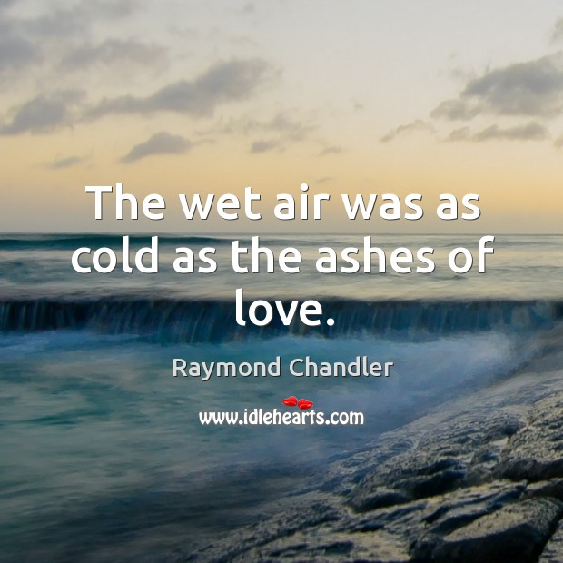 Image, The wet air was as cold as the ashes of love.