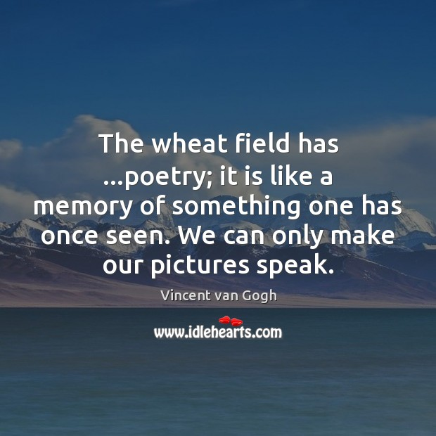 The wheat field has …poetry; it is like a memory of something Vincent van Gogh Picture Quote