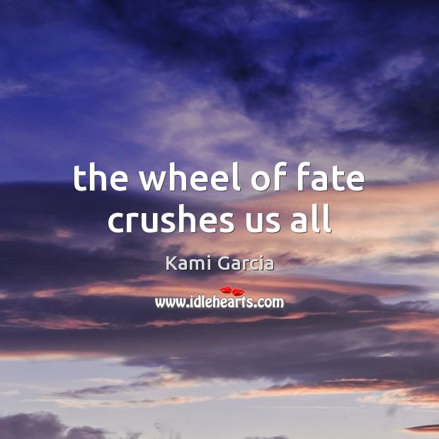 The wheel of fate crushes us all Image