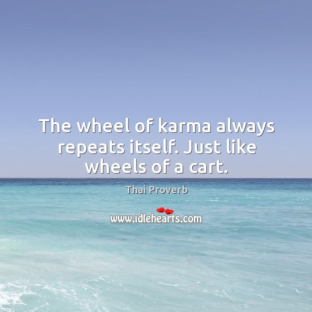 The wheel of karma always repeats itself. Just like wheels of a cart. Thai Proverbs Image