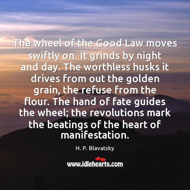 The wheel of the Good Law moves swiftly on. It grinds by H. P. Blavatsky Picture Quote