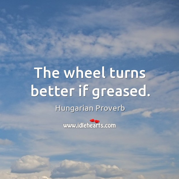 Image, The wheel turns better if greased.