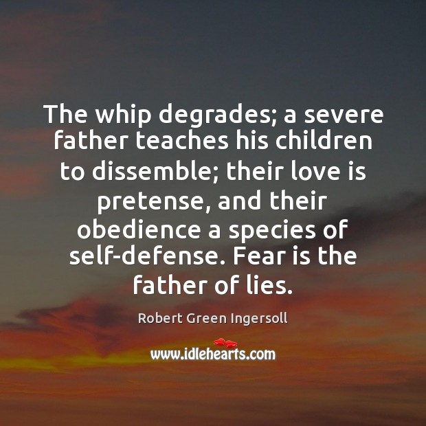 The whip degrades; a severe father teaches his children to dissemble; their Image