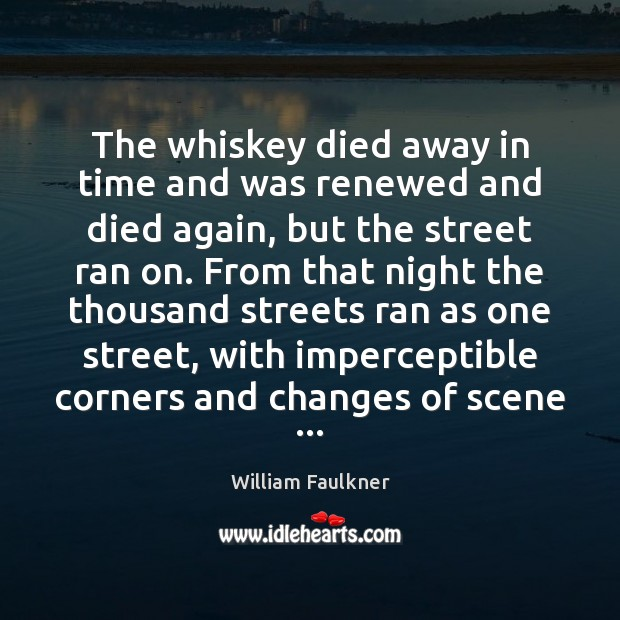 The whiskey died away in time and was renewed and died again, Image
