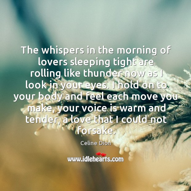The whispers in the morning of lovers sleeping tight are rolling like Celine Dion Picture Quote