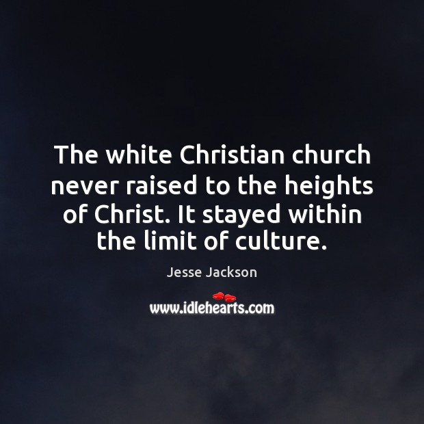 The white Christian church never raised to the heights of Christ. It Image