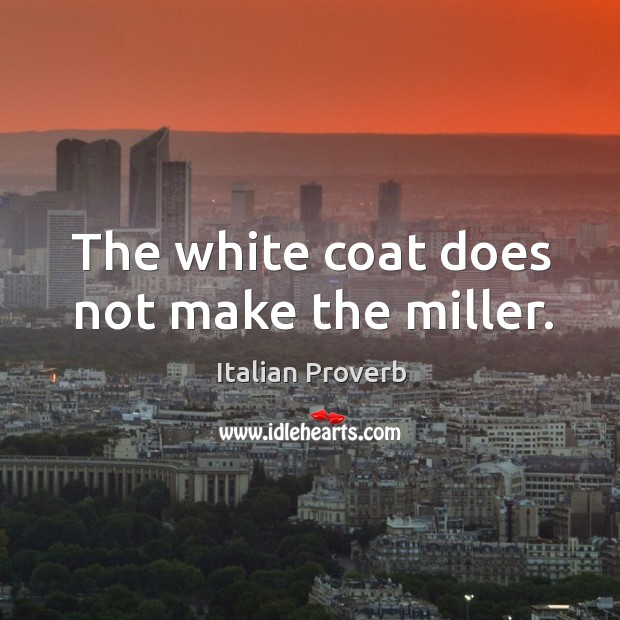 Image, The white coat does not make the miller.