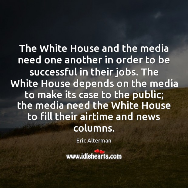 Image, The White House and the media need one another in order to