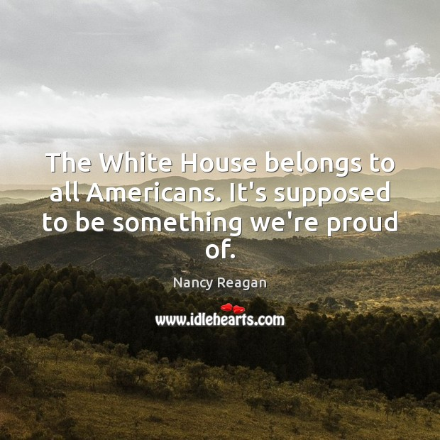 The White House belongs to all Americans. It's supposed to be something we're proud of. Image