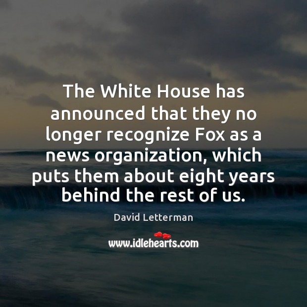 The White House has announced that they no longer recognize Fox as Image
