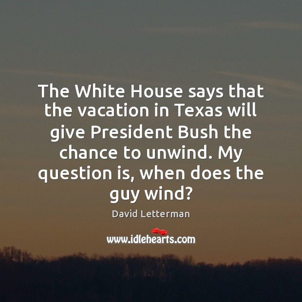 The White House says that the vacation in Texas will give President Image