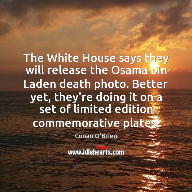 The White House says they will release the Osama bin Laden death Conan O'Brien Picture Quote