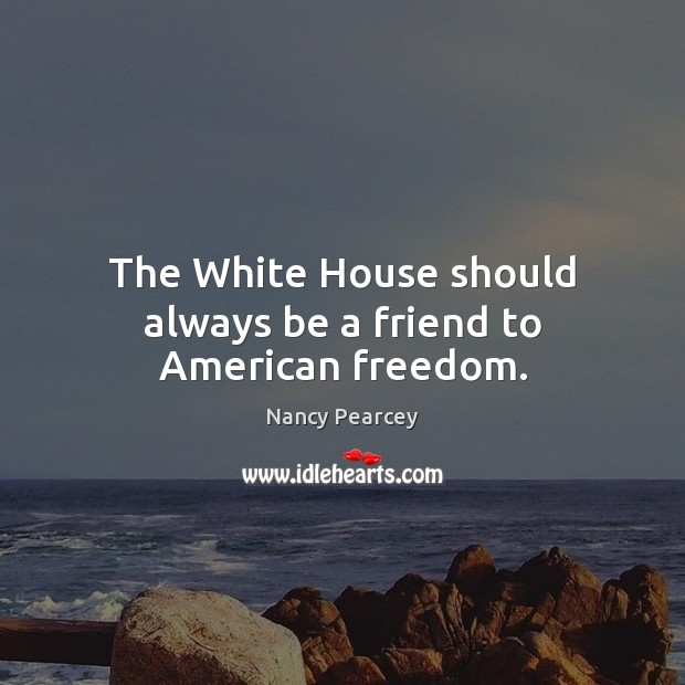 Image, The White House should always be a friend to American freedom.